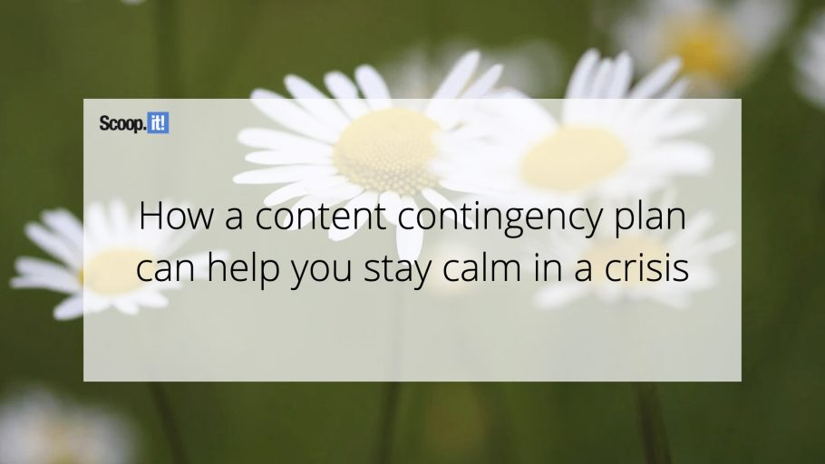 How A Content Contingency Plan Can Help You Stay Calm in a Crisis